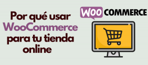 por qué usar woocommerce para una tienda online wordpress